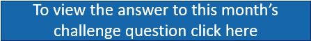 To view the answer to this month's challenge question click on the button above.